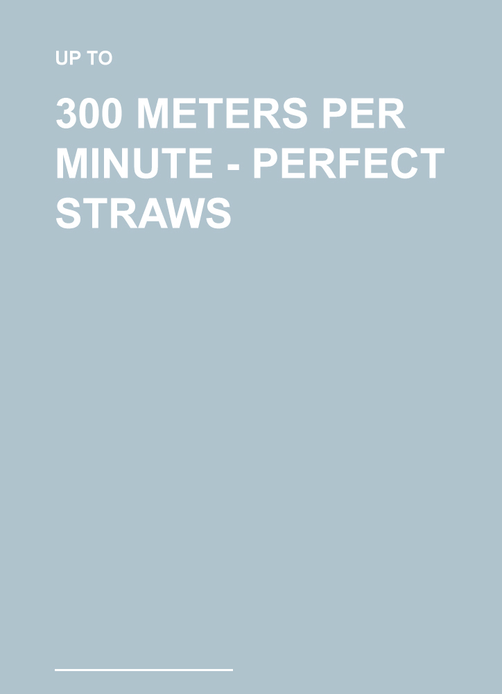 The picture shows on a grey-blue background the words: Up to 300 meteres per minute - perfect straws.
